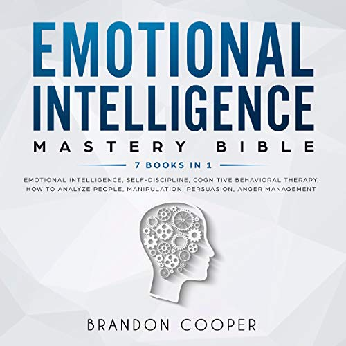 Emotional Intelligence Mastery Bible: 7 Books in 1     Emotional Intelligence, Self-Discipline, Cognitive Behavioral Therapy, How to Analyze People, Manipulation, Persuasion, Anger Management              By:                                                                                                                                 Brandon Cooper                               Narrated by:                                                                                                                                 Sam Slydell,                                                                                        Russell Archey,                                                                                        Roland Purdy                      Length: 11 hrs and 47 mins     8 ratings     Overall 3.9