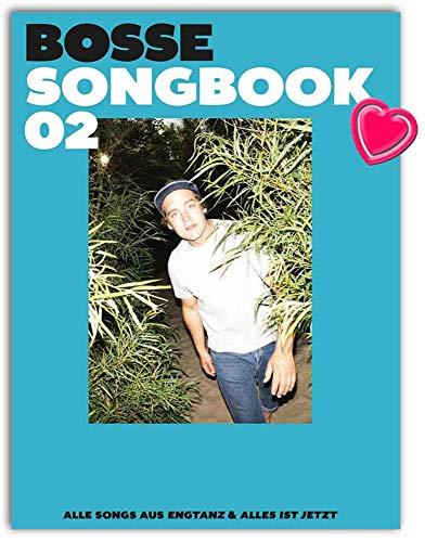 Bosse Songbook 02 - alle 23 Songs der beiden Alben ENGTANZ und ALLES IST JETZT arrangiert für Klavier, Gesang, Gitarre