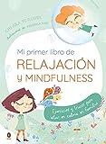 Mi primer libro de relajación. Mindfulness: Ejercicios prácticos para encontrar la calma en...