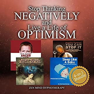Stop Thinking Negatively and Live a Life of Optimism     Improve Your Sleep Instantly, Avoid Anger, Be Happy and Stress Free, Fight Anxiety and Depression, Overcome Panic Through Guided Meditation and Hypnosis              By:                                                                                                                                 Zen Mind Hypnotherapy                               Narrated by:                                                                                                                                 Jon Byington,                                                                                        Sylvia Rae                      Length: 5 hrs and 4 mins     25 ratings     Overall 5.0