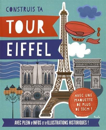 Contruis ta Tour Eiffel : avec plein d'infos et illustrations historiques : Maquette de 60 cm incluse
