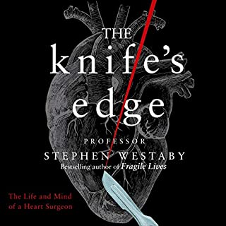 The Knife's Edge                   By:                                                                                                                                 Stephen Westaby                               Narrated by:                                                                                                                                 Gordon Griffin                      Length: 9 hrs and 36 mins     21 ratings     Overall 4.6