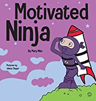 Motivated Ninja: A Social, Emotional Learning Book for Kids About Motivation (Ninja Life Hacks)