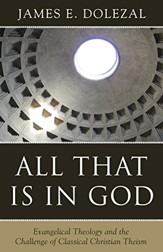 Compare Textbook Prices for All That Is in God: Evangelical Theology and the Challenge of Classical Christian Theism  ISBN 9781601785541 by James E. Dolezal