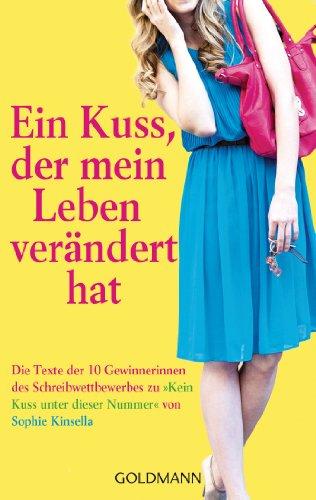 Ein Kuss, der mein Leben verändert hat: Die Texte der 10 Gewinnerinnen des Schreibwettbewerbs zu - Kein Kuss unter dieser Nummer von Sophie Kinsella
