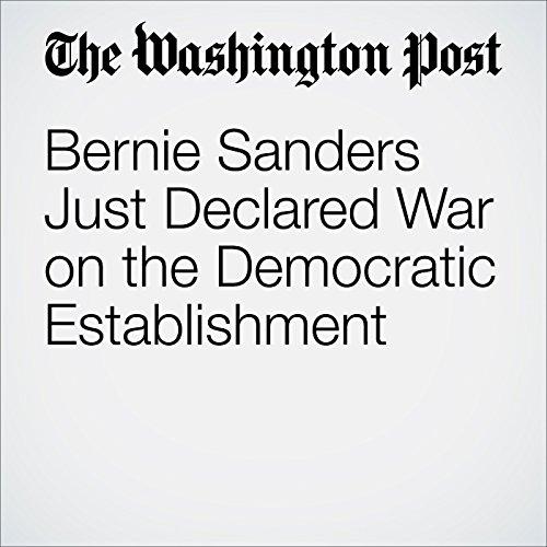 Bernie Sanders Just Declared War on the Democratic Establishment audiobook cover art