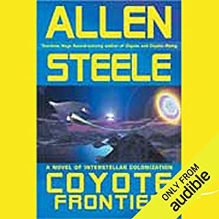 Coyote Frontier     A Novel of Interstellar Exploration              By:                                                                                                                                 Allen Steele                               Narrated by:                                                                                                                                 Peter Ganim,                                                                                        Allen Steele                      Length: 16 hrs and 57 mins     388 ratings     Overall 4.1