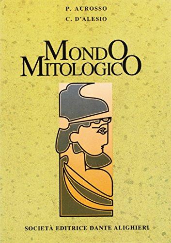 Mondo mitologico. Dizionario di mitologia greco-romana. Per le Scuole superiori