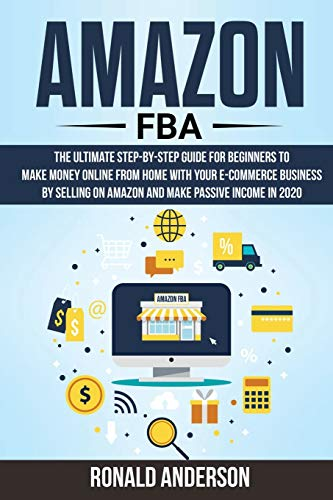Amazon Fba: The Ultimate Step-by-Step Guide for Beginners to Make Money Online From Home with Your...