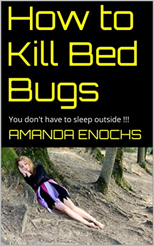 How to Kill Bed Bugs: You don't have to sleep outside !!!