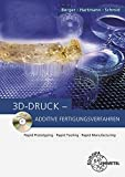 3D-Druck - Additive Fertigungsverfahren: Rapid Prototyping, Rapid Tooling, Rapid Manufacturing - Uwe Berger