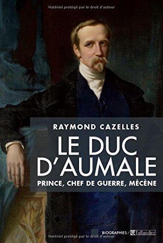 Le duc d'Aumale, Prince, chef de guerre, mécène