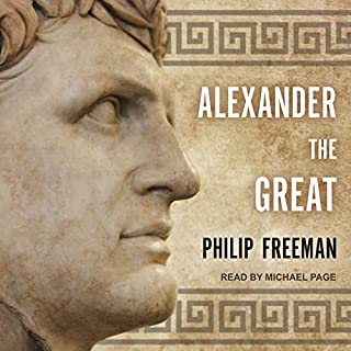 Alexander the Great                   By:                                                                                                                                 Philip Freeman                               Narrated by:                                                                                                                                 Michael Page                      Length: 12 hrs and 34 mins     815 ratings     Overall 4.7