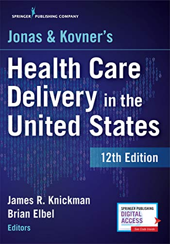 Compare Textbook Prices for Jonas and Kovner's Health Care Delivery in the United States,  – Highly Acclaimed US Health Care System Textbook for Graduate and Undergraduate Students, Book and Free eBook 12 Edition ISBN 9780826172723 by Knickman PhD, James R.,Elbel PhD  MPH, Brian