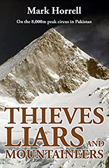 Thieves, Liars and Mountaineers: On the 8,000m peak circus in Pakistan (Footsteps on the Mountain Diaries) (English Edition) di [Mark Horrell]