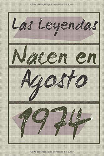 Las leyendas nacen en agosto de 1974: Regalo de cumpleaños de 46 años para mujeres y hombres | forrado Cuaderno de Notas, Libreta de Apuntes, Agenda o ... regalo de cumpleaños 6*9 120 páginas