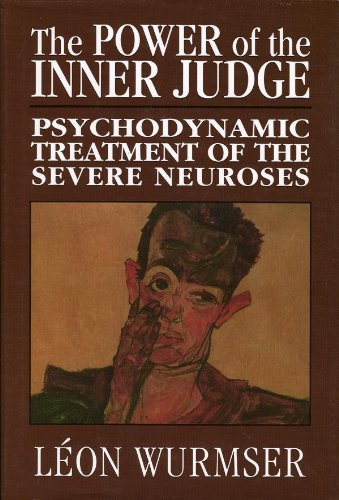The Power of the Inner Judge: Psychodynamic Treatment of the Severe Neuroses (English Edition)