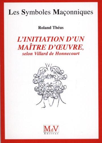 L'initiation d'un maître d'oeuvre : Selon Villard de Honnecourt (XIIIe siècle)