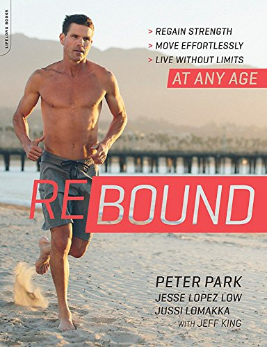 Rebound: Regain Strength, Move Effortlessly, Live without Limits -- At Any Age