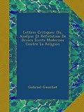 Lettres Critiques: Ou, Analyse Et Réfutation De Divers Écrits Modernes Contre La Religion