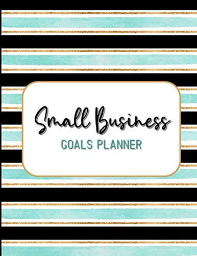 Small Business Goals Planner: Track Yearly, Monthly, Weekly, and Daily Goals