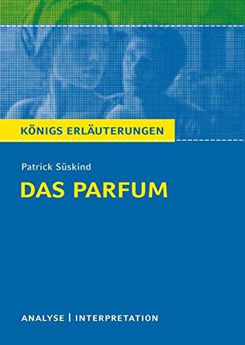 Das Parfum von Patrick Süskind.: Textanalyse und Interpretation mit ausführlicher Inhaltsangabe und Abituraufgaben mit Lösungen: Alle erforderlichen ... mit Lösungen (Königs Erläuterungen, Band 386)