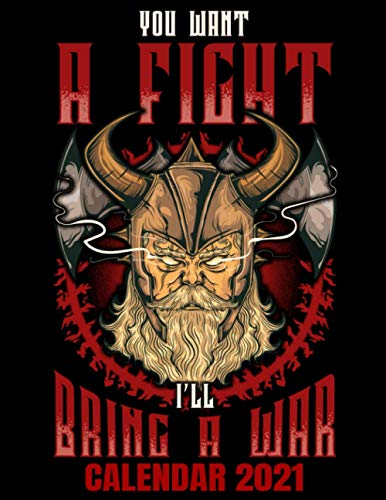 You Want A Fight Calendar 2021: Tattoo Art Viking Calendar 2021 - Appointment Planner Book And Organizer Journal - Weekly - Monthly - Yearly