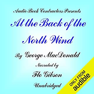 At the Back of the North Wind                   By:                                                                                                                                 George MacDonald                               Narrated by:                                                                                                                                 Flo Gibson                      Length: 8 hrs and 12 mins     72 ratings     Overall 4.4