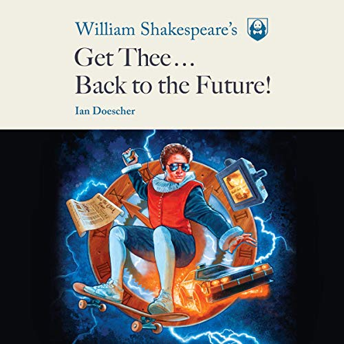 William Shakespeare's Get Thee Back to the Future! audiobook cover art