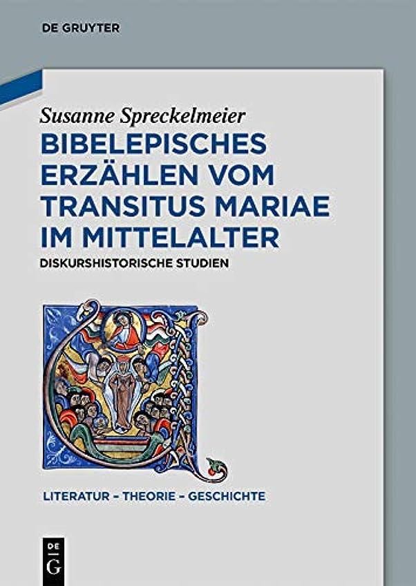 メッシュ意欲登山家Bibelepisches Erz?hlen vom 'Transitus Mariae' im Mittelalter: Diskurshistorische Studien (Literatur - Theorie - Geschichte 14) (German Edition)
