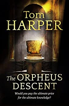 The Orpheus Descent by [Tom Harper]