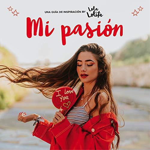 Mi pasión: Una guía de inspiración by Lola Lolita (Conectad@s)