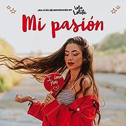 Mi pasión (Lola Lolita 3): Una guía de inspiración by Lola Lolita de Lola Moreno