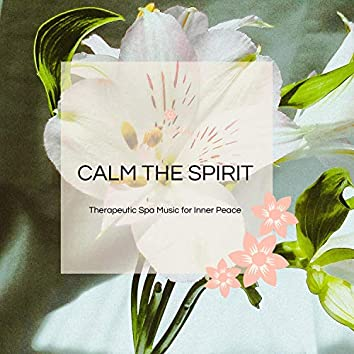 Calm The Spirit - Therapeutic Spa Music For Inner Peace