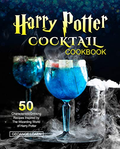 Harry Potter Cocktail Cookbook: 50 Characteristic Drinking Recipes Inspired by The Wizarding World of Harry Potter (English Edition)