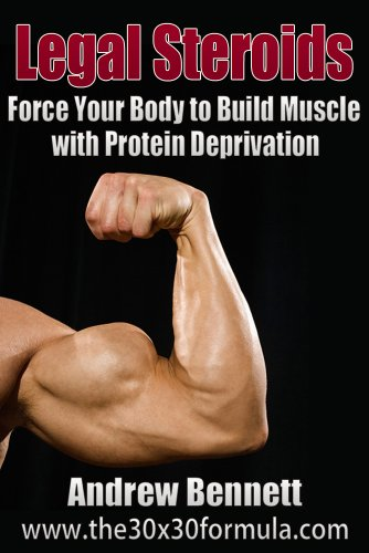 Legal Steroids: Force Your Body to Build Muscle with Protein Depriv