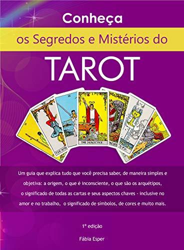 Os Segredos e Mistérios do Tarot: Um guia que explica tudo o que você precisa saber de maneira simples e objetiva sobre o Tarot, o significado das cartas e muito mais. (Portuguese Edition)