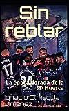Sin Reblar: La época dorada de la SD Huesca