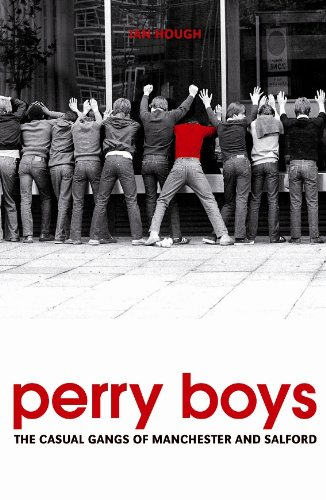 Perry Boys : The Casual Gangs of Manchester and Salford (English Edition)