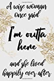 a wise woman once said I'm outta here.. cute funny nice retirement journal notebook gift for her / retired woman happy retirement gifts idea: special ... leaving or changing work with funny quotes