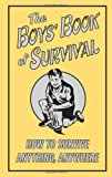The Boys' Book of Survival: How to Survive Anything, Anywhere by Guy Campbell (26-Dec-2007) Hardcover