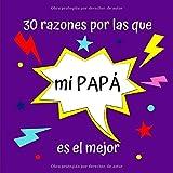 30 razones por las que mi PAPÁ es el mejor: Regalo Ideal Para el Día del Padre, Cumpleaños, Regalo Perfecto y Original Para Papá, Libreta Para Rellenar, 30 Páginas, 21x21cm