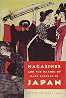 Magazines and the Making of Mass Culture in Japan (Studies in Book and Print Culture)