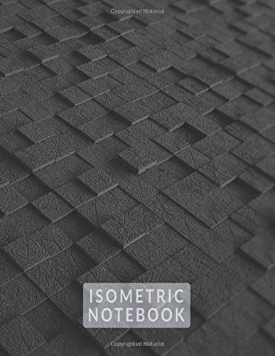 ISOMETRIC NOTEBOOK: (8,5x11) LARGE GRAPH ISOMETRIC DRAWING GRID PAPER - .28' EQUILATERAL TRIANGLES for doodling, planning, 3D Sketching