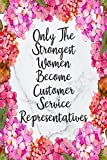Only The Strongest Women Become Customer Service Representatives: Cute Address Book with Alphabetical Organizer, Names, Addresses, Birthday, Phone, ... and Notes: 11 (Address Book 6x9 Size Jobs)