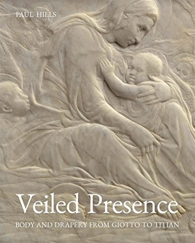 Veiled Presence: Body and Drapery from Giotto to Titian