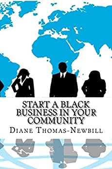 Start a Black Business in YOUR Community by [Diane Thomas-Newbill]