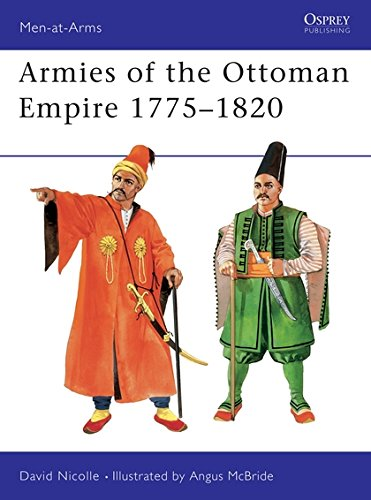 Armies of the Ottoman Empire 1775-1820 (Men-at-Arms, Band 314)
