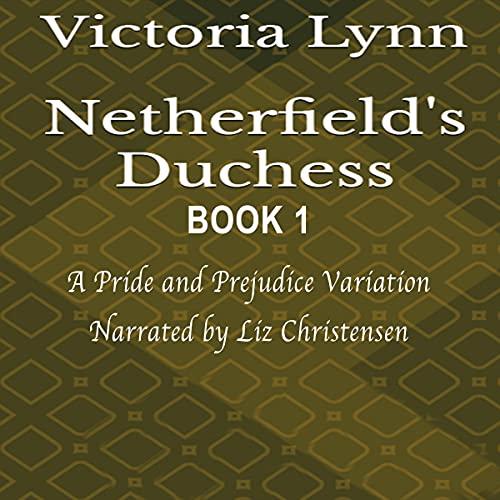 Netherfield's Duchess: Book 1 cover art