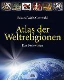 Atlas der Weltreligionen: Das Basiswissen